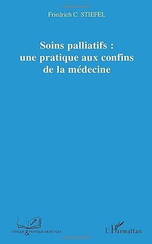 9782296025875: Soins palliatifs : une pratique aux confins de la m�decine