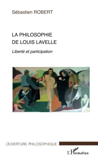 9782296025882: La philosophie de Louis Lavelle : Libert� et participation