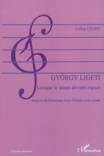 9782296027503: Gyorgy Ligeti : lorsque le temps devient espace : Analyse du deuxi�me livre d'�tudes pour piano