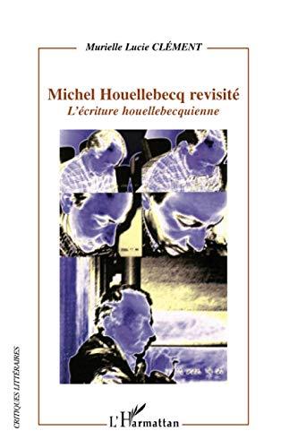 9782296028111: Michel Houellebecq revisité: L'écriture houellebecquienne (Critiques littéraires)