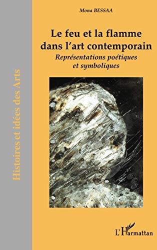 9782296028128: Le feu et la flamme dans l'art contemporain: Représentations poétiques et symboliques (French Edition)