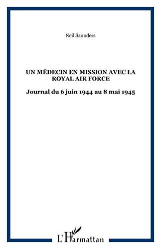 9782296028425: Un médecin en mission avec la Royal Air Force : Dans le bocage normand puis le nord de l'Europe