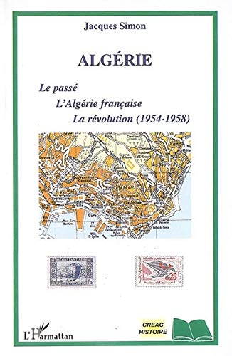 9782296028586: Alg�rie : Le pass�, l'Alg�rie fran�aise, la r�volution (1954-1958)