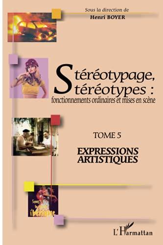 9782296029637: Stéréotypage, stéréotypes : fonctionnements ordinaires et mises en scène : Tome 5, Expressions artistiques