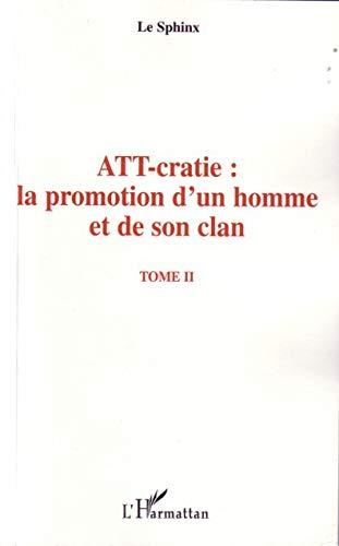 9782296029804: ATT-cratie : la promotion d'un homme et de son clan : Tome 2