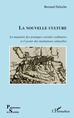 9782296029880: La nouvelle culture : La mutation des pratiques sociales ordinaires et l'avenir des institutions culturelles