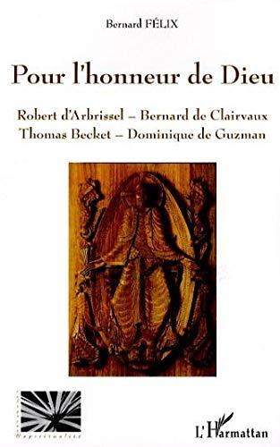 9782296029941: Pour l'honneur de Dieu : Robert d'Arbrissel, Bernard de Clairvaux, Thomas Becket, Dominique de Guzman