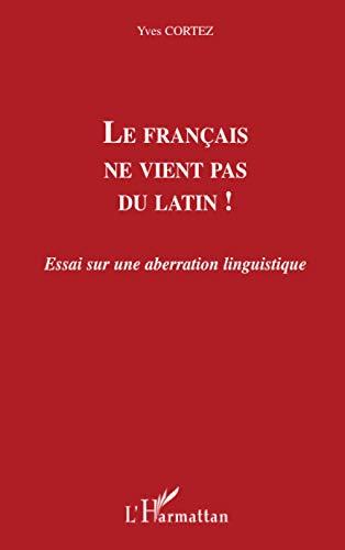 9782296030817: Le français ne vient pas du latin !: Essai sur une aberration linguistique (French Edition)