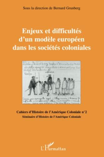 9782296030886: Enjeux et difficultés d'un modèle européen dans les sociétés coloniales (French Edition)