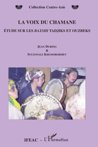 9782296031135: La voix du Chamane : Etude sur les Baxshi tadjiks et ouzbeks