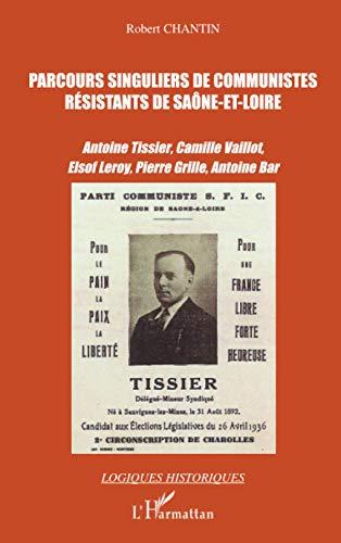 9782296032323: Parcours singuliers de communistes résistants de Saône-et-Loire: Antoine Tissier, Camille Vaillot, Elsof Leroy, Pierre Grille, Antoine Bar (French Edition)