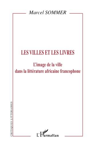 9782296033603: Les villes et les livres: L'image de la ville dans la littérature africaine francophone (French Edition)