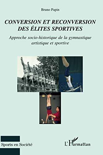 9782296033696: Conversion et reconversion des �lites sportives : Approche socio-historique de la gymnastique artistique et sportive