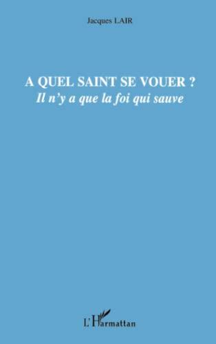 9782296034778: A quel saint se vouer? : Il n'y a que la foi qui sauve