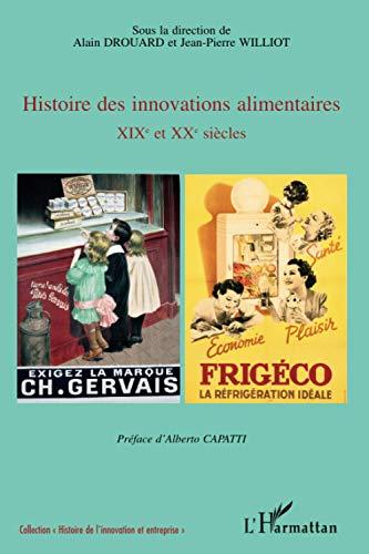 Histoire des innovations alimentaires : XIXe et: Alain Drouard; Jean-Pierre