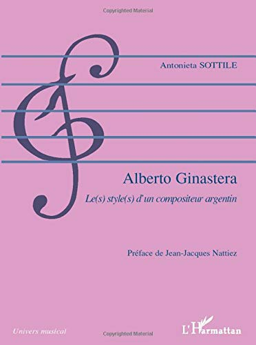 Alberto Ginastera : Le(s) style(s) d'un compositeur: Antonieta Sottile