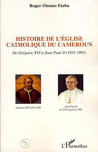 9782296037885: Histoire de l'Eglise catholique du Cameroun de Grégoire XVI à Jean-Paul II (1831-1991) (French Edition)