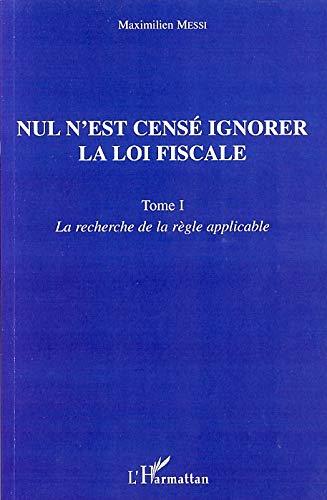 9782296039216: Nul n'est censé ignorer la loi fiscale : Tome 1, La recherche de la règle applicable