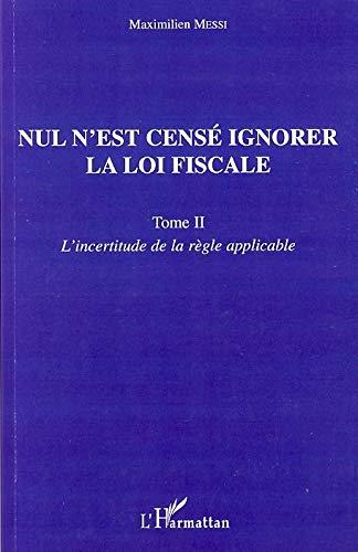 9782296039223: Nul n'est censé ignorer la loi fiscale : Tome 2, L'incertitude de la règle applicable