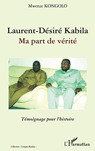 9782296039940: Laurent-Désiré Kabila: Ma part de vérité - Témoignage pour l'histoire (French Edition)