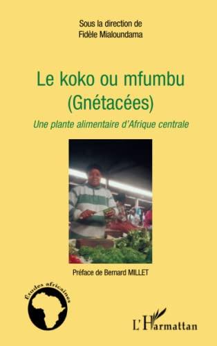 9782296040083: Le koko ou mfumbu (Gnétacées) : Une plante alimentaire d'Afrique centrale