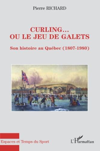 9782296040229: Curling... ou le jeu de galets: Son histoire au Québec (1807-1980) (French Edition)