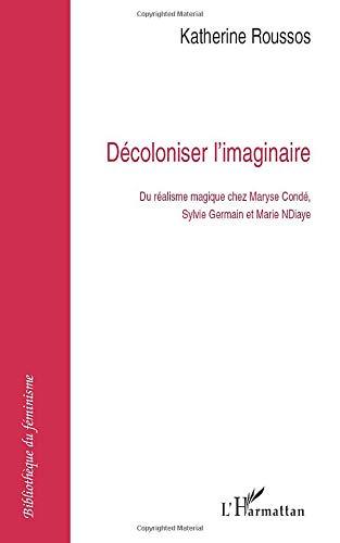 9782296042247: Décoloniser l'imaginaire: Du réalisme magique chez Maryse Condé, Sylvie Germain et Marie Ndiaye (French Edition)