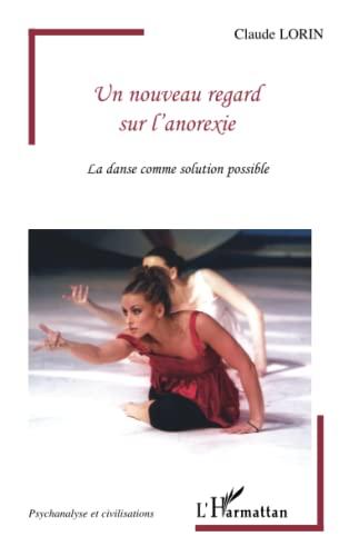 9782296042698: Un nouveau regard sur l'anorexie: La danse comme solution possible (French Edition)