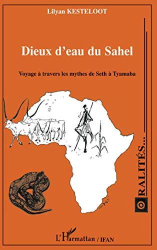 9782296043848: Dieux d'eau du Sahel: Voyage à travers les mythes de Seth à Tyamaba (French Edition)