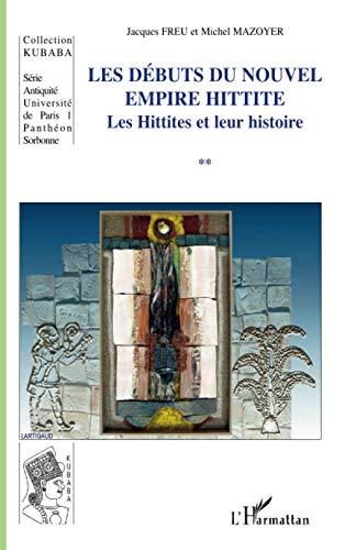 9782296043923: Les Débuts du Nouvel Empire Hittite : Les Hittites et leur histoire