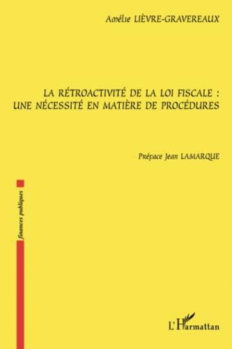9782296044029: La rétroactivité de la loi fiscale: Une nécessité en matière de procédures (French Edition)