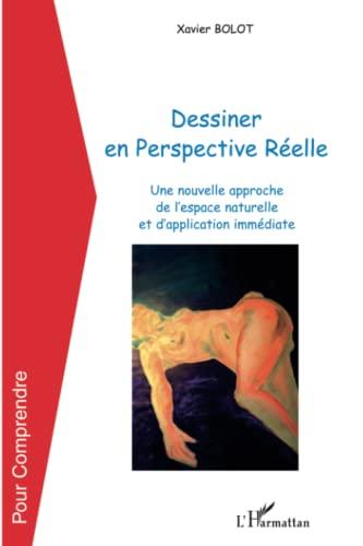 9782296045583: Dessiner en Perspective Réelle: Une nouvelle approche de l'espace naturelle et d'application immédiate (French Edition)