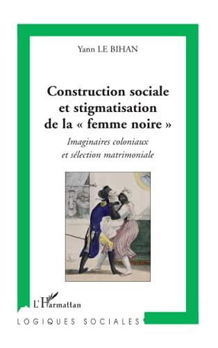9782296046214: Construction sociale et stigmatisation de la : Imaginaires coloniaux et sélection matrimoniale
