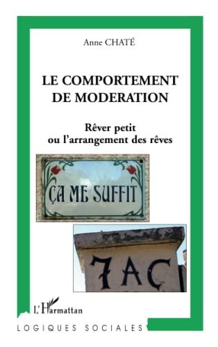 9782296046962: Le comportement de modération: Rêver petit ou l'arrangement des rêves (French Edition)