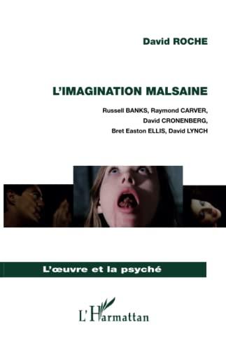 9782296047075: L'imagination malsaine: Russell BANKS, Raymond CARVER, David CRONENBERG, Bret Easton ELLIS, David LYNCH (L'oeuvre et la psyché)