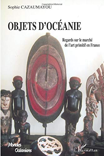 9782296047167: Objets d'Océanie: Regards sur le marché de l'art primitif en France (French Edition)