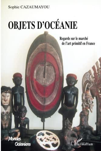 9782296047167: Objets d'Océanie : Regards sur le marché de l'art primitif en France
