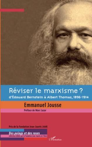 9782296047297: Réviser le marxisme ?: D'Edouard Bernstein à Albert Thomas, 1896-1914 (French Edition)