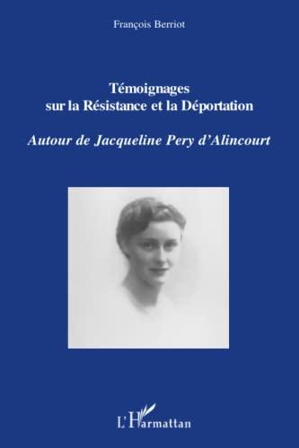 9782296049291: Témoignages sur la Résistance et la Déportation: Autour de Jacqueline Pery d'Alincourt (French Edition)