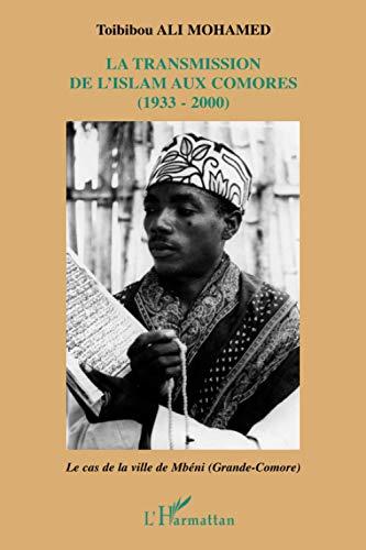 9782296049512: La transmission de l'Islam aux Comores (1933-2000) : Le cas de la ville de Mb�ni (Grande-Comore)