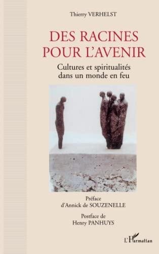 9782296049659: Des racines pour l'avenir: Cultures et spiritualités dans un monde en feu (French Edition)