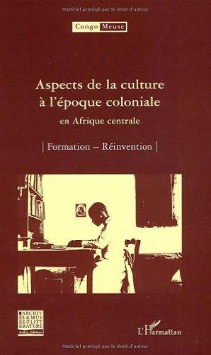 9782296049673: Aspects de la culture � l'�poque coloniale en Afrique centrale : Volume 6 : Formation ; R�invention