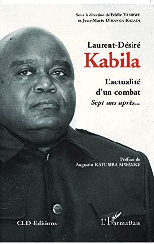 9782296049994: L'actualit� d'un combat, Laurent-D�sir� Kabila : Sept ans apr�s...