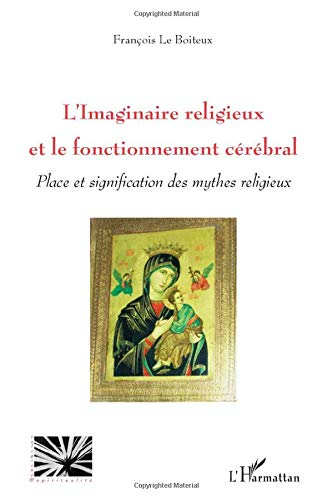 9782296050259: L'imaginaire religieux et le fonctionnement cérébral : Place et signification des mythes religieux