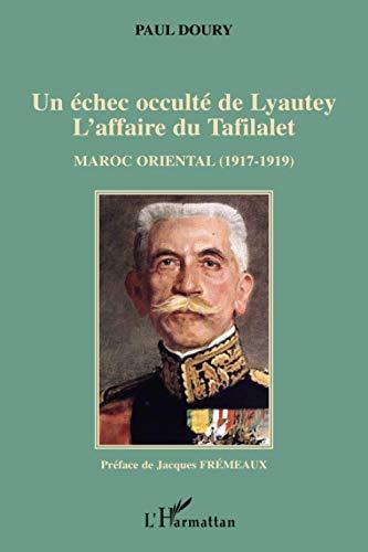 Un échec occulté de Lyautey, L'affaire du Tafilalet : Maroc oriental (1917-1919): Paul Doury