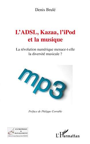 9782296050754: L'ADSL, Kazaa, l'iPod et la musique (French Edition)