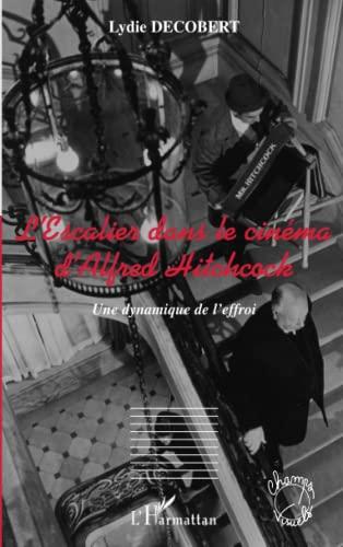 9782296051980: L'Escalier dans le cinéma d'Alfred Hitchcock : Une dynamique de l'effroi