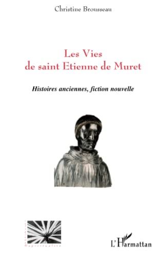 9782296052031: Les Vies de Saint Etienne de Muret: Histoires anciennes, fiction nouvelle