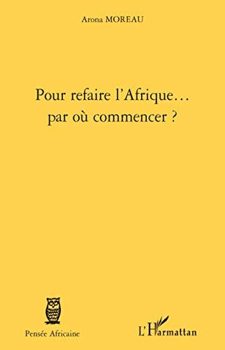 9782296052215: Pour refaire l'Afrique... par où commencer ?