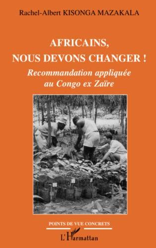 9782296053243: Africains, nous devons changer ! : Recommandation appliqu�e au Congo ex Za�re